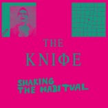 The Knife - Shaking The Habitual Album Cover