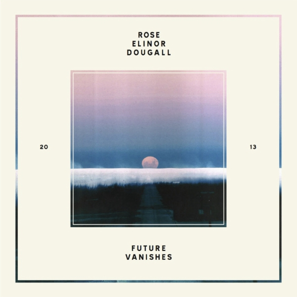 Rose Elinor Dougall - Future Vanishes