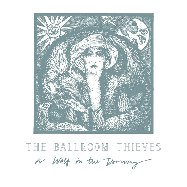 The Ballroom Thieves - A Wolf In The Doorway
